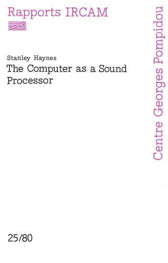 Rapports Ircam 25/80 The Computer as a Sound Processor Stanley Haynes