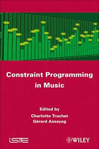 Constraint Programming in Music  Wiley 2012